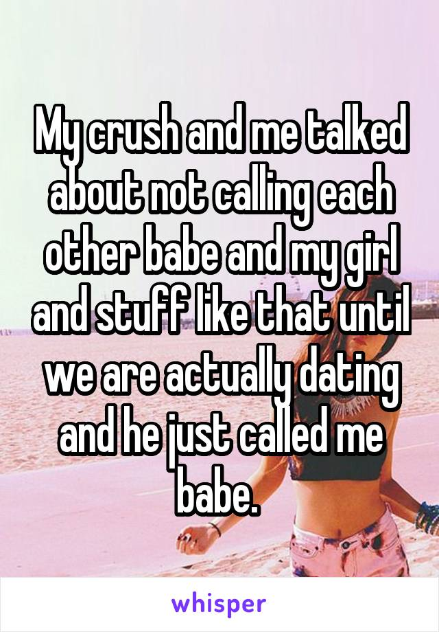 We are not dating but he calls me babe