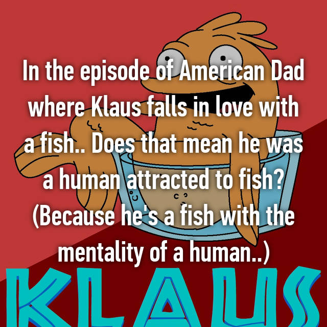 In the episode of American Dad where Klaus falls in love