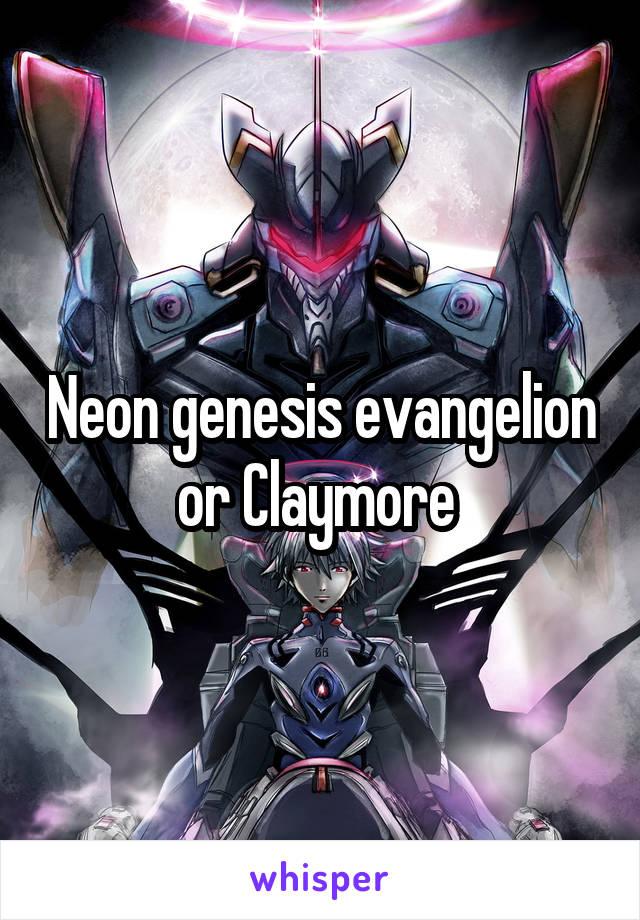 Neon genesis evangelion or Claymore
