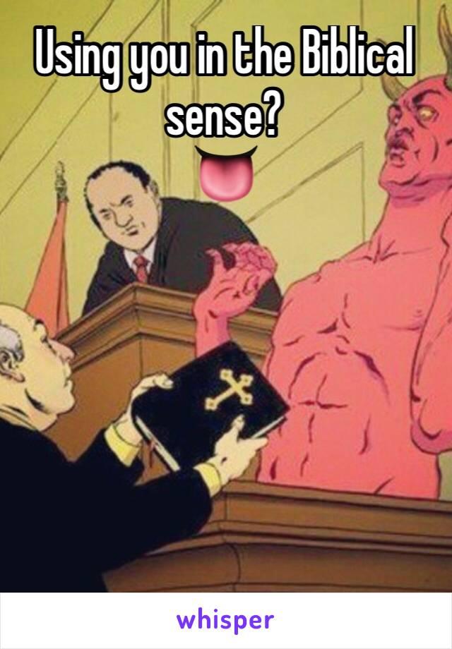Using you in the Biblical sense? 👅
