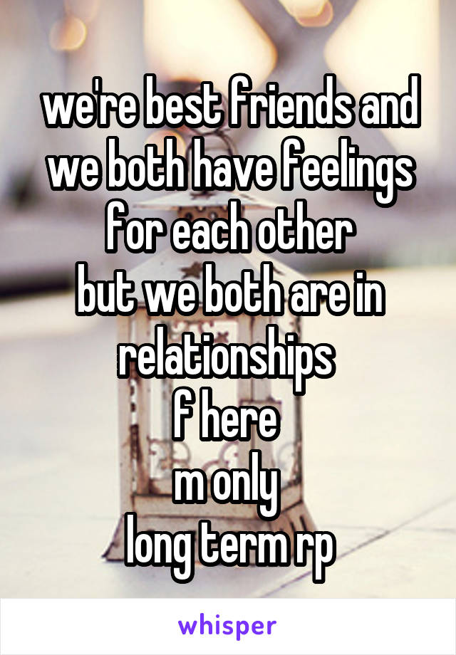 we're best friends and we both have feelings for each other