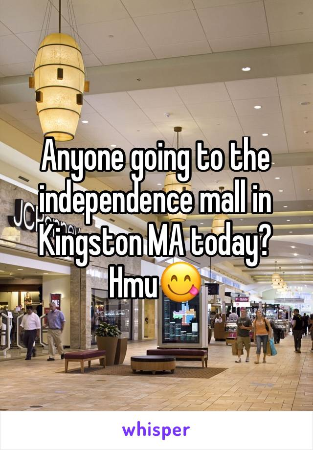 Anyone going to the independence mall in Kingston MA today? Hmu😋