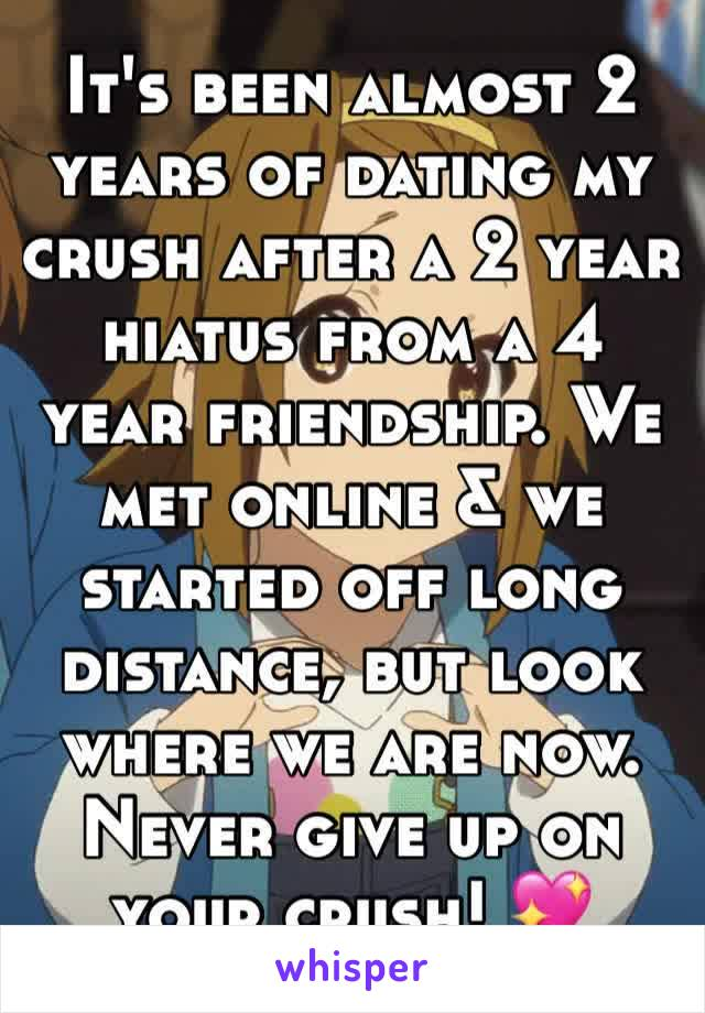 It's been almost 2 years of dating my crush after a 2 year hiatus from a 4 year friendship. We met online & we started off long distance, but look where we are now. Never give up on your crush! 💖