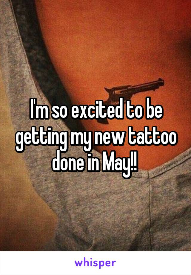 I'm so excited to be getting my new tattoo done in May!!