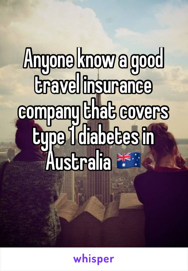 Anyone know a good travel insurance company that covers type 1 diabetes in Australia 🇦🇺