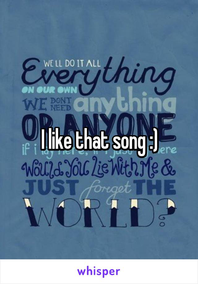 I like that song :)