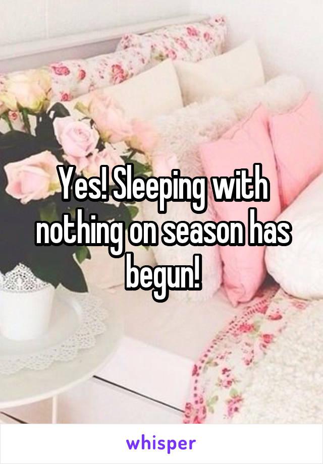Yes! Sleeping with nothing on season has begun!