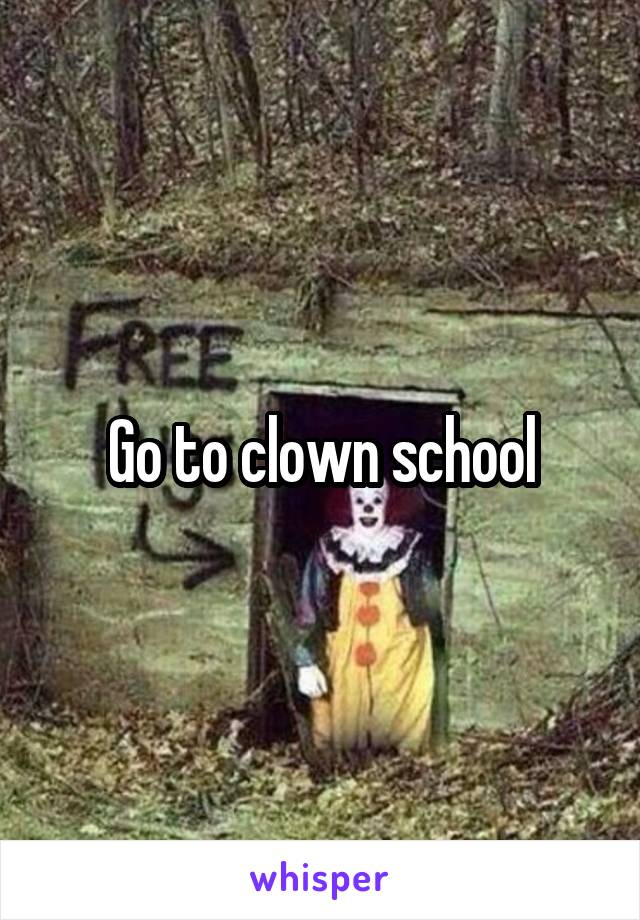 Go to clown school