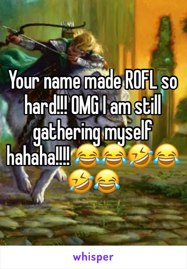 Your name made ROFL so hard!!! OMG I am still gathering myself hahaha!!!! 😂😂🤣😂🤣😂