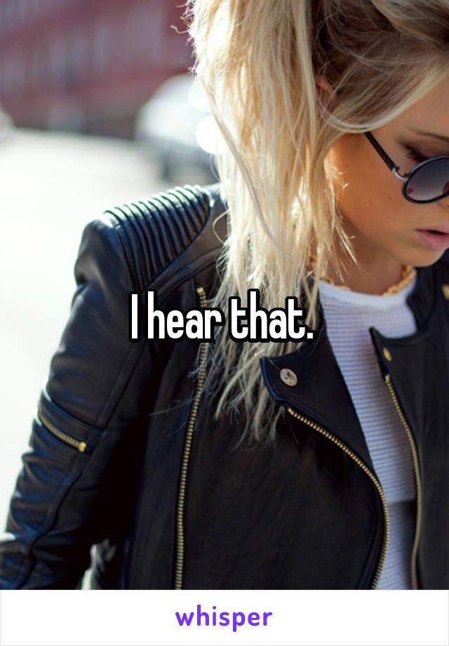 I hear that.