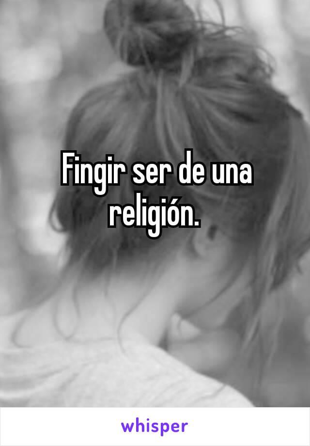 Fingir ser de una religión.