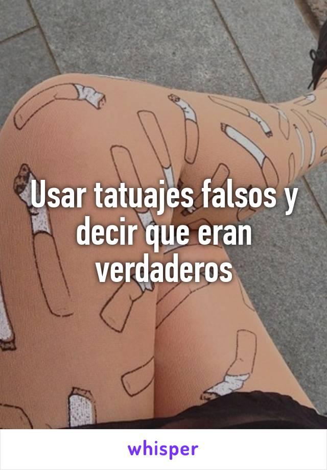 Usar tatuajes falsos y decir que eran verdaderos