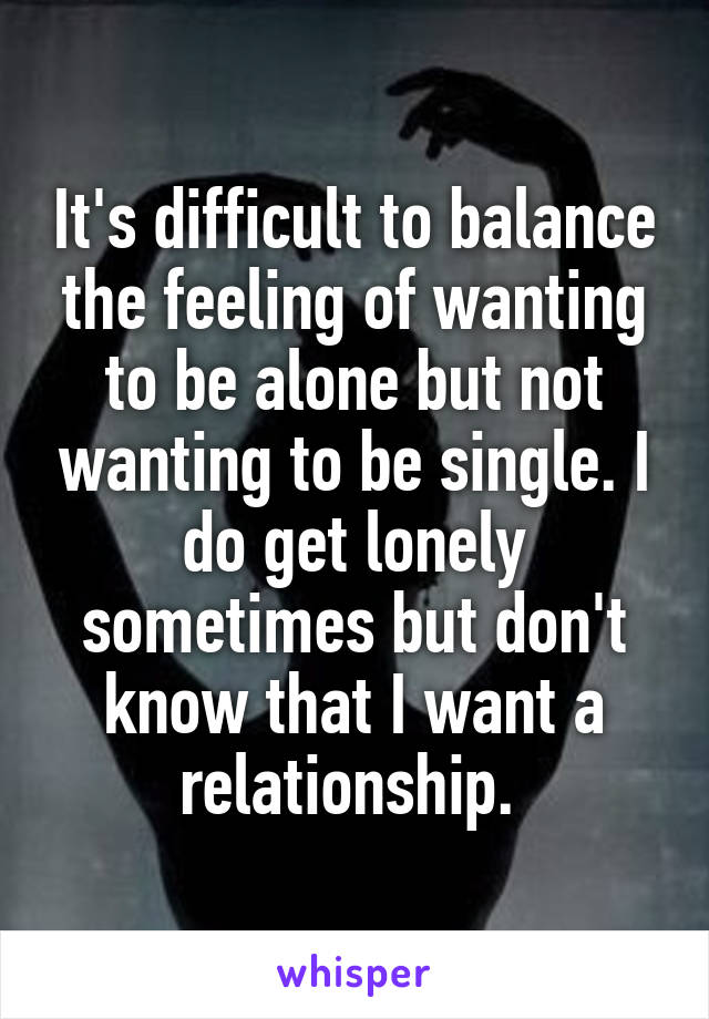Wanting to be alone in a relationship