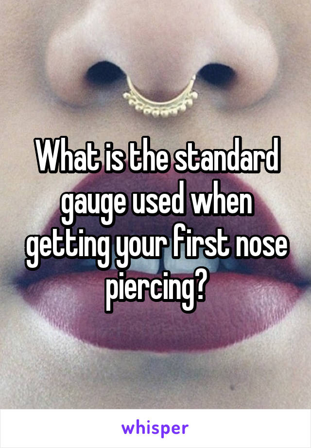 What is the standard gauge used when getting your first nose piercing?