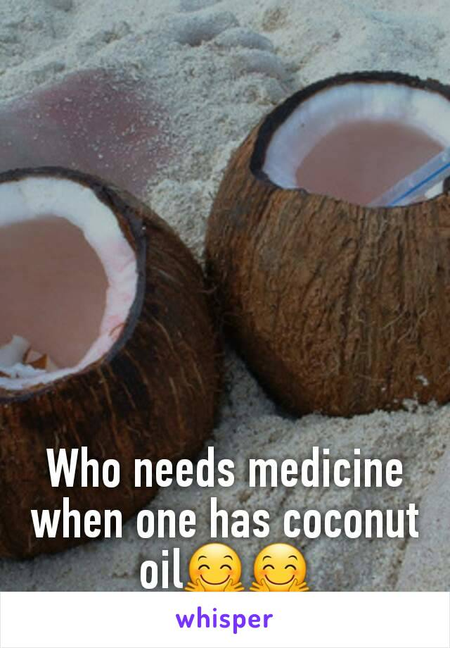 Who needs medicine when one has coconut oil🤗🤗