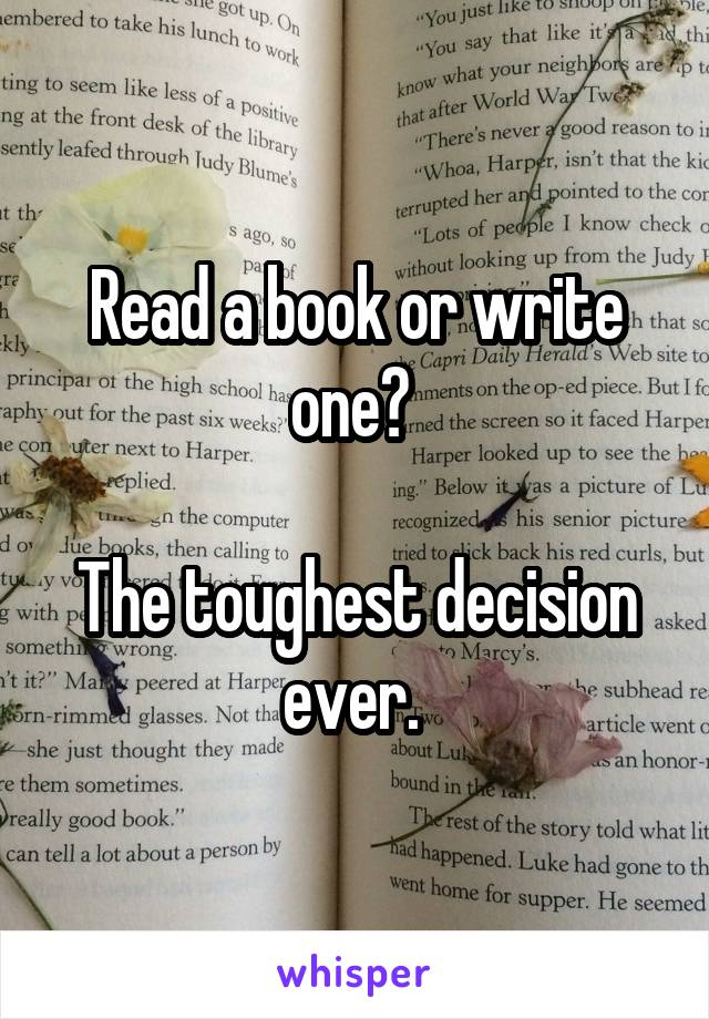 Read a book or write one?   The toughest decision ever.