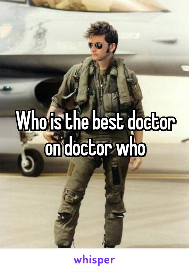 Who is the best doctor on doctor who