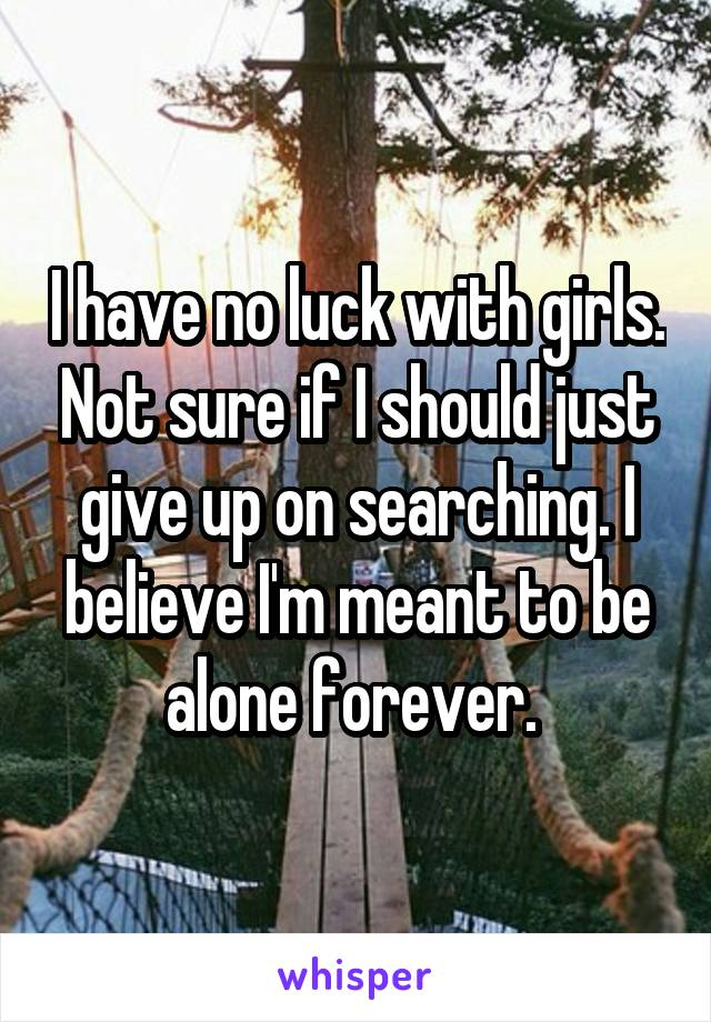 no luck with girls