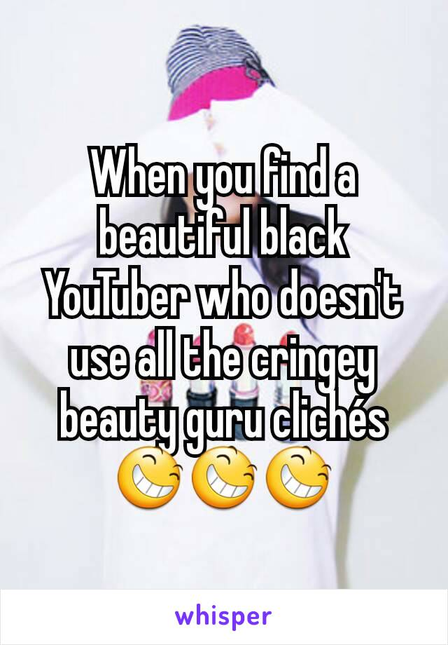When you find a beautiful black YouTuber who doesn't use all the cringey beauty guru clichés😆😆😆