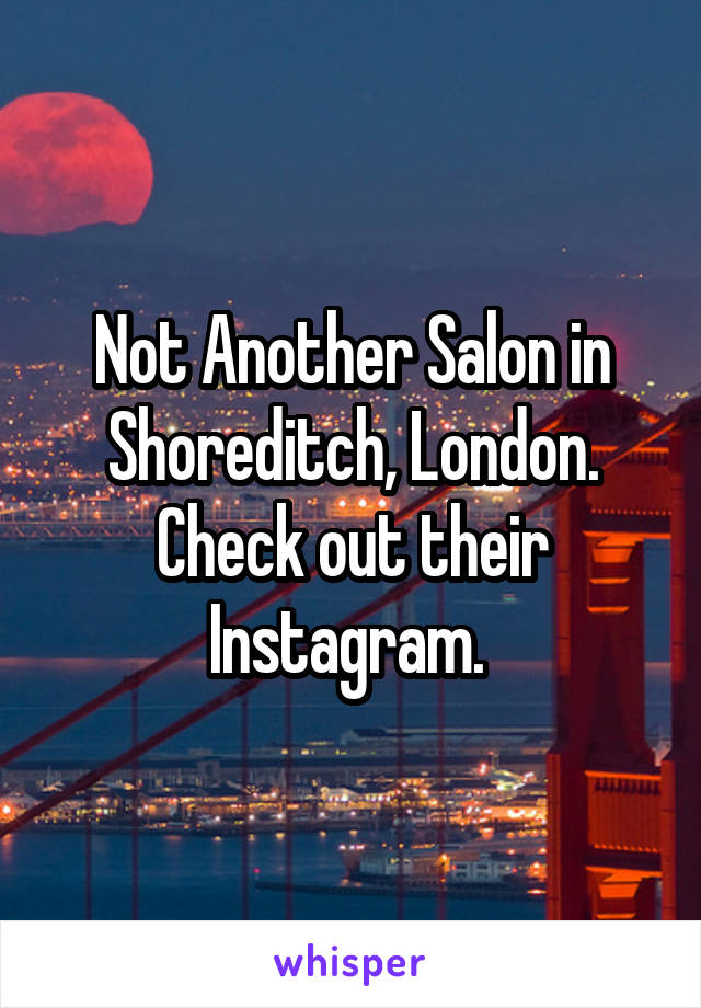 Not Another Salon in Shoreditch, London. Check out their Instagram.