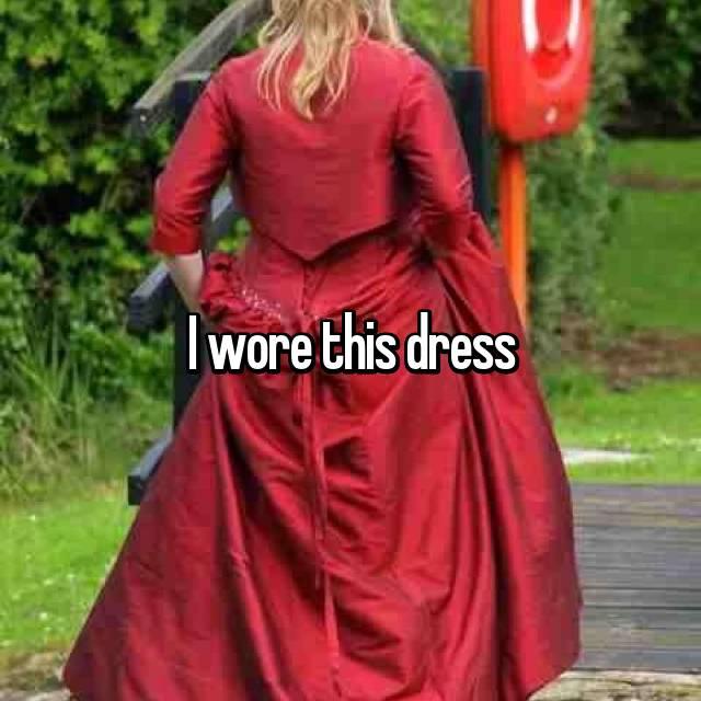 I wore this dress
