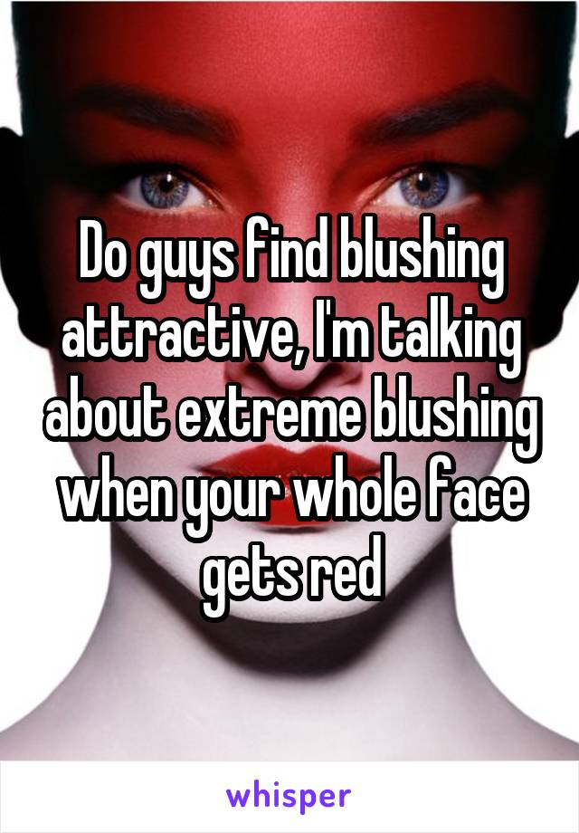 guys opinion on blushing