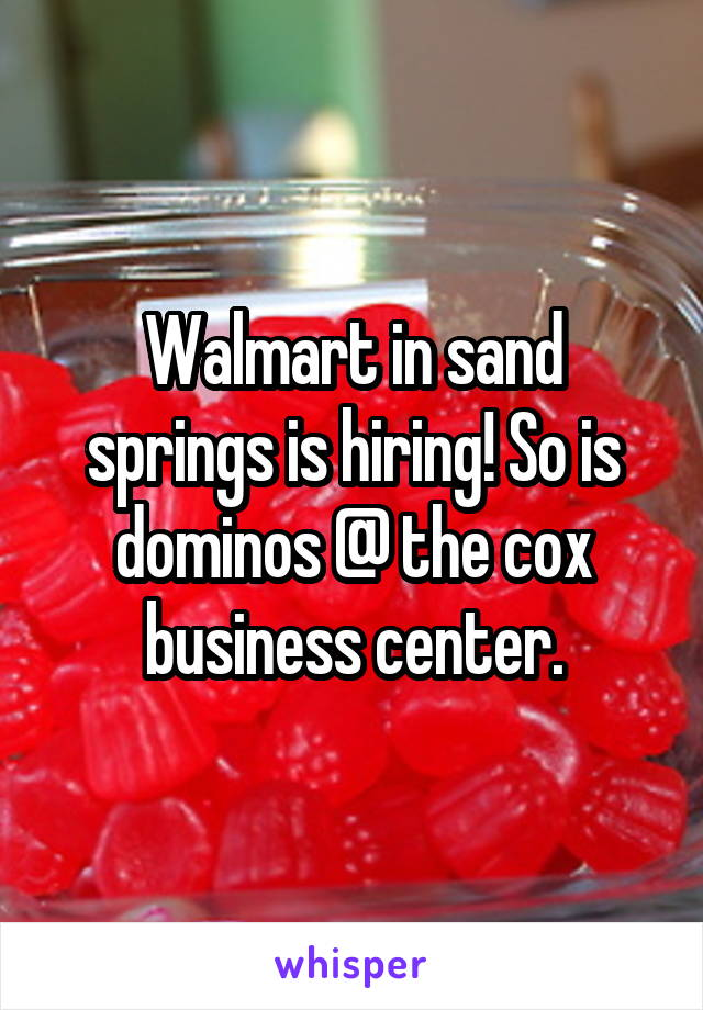 Walmart in sand springs is hiring! So is dominos @ the cox business center.