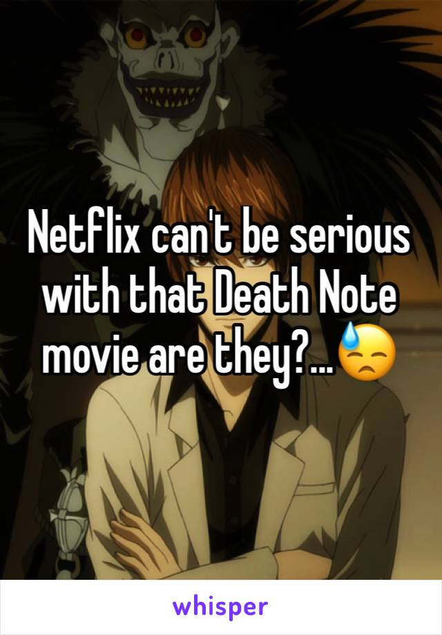 Netflix can't be serious with that Death Note movie are they?...😓