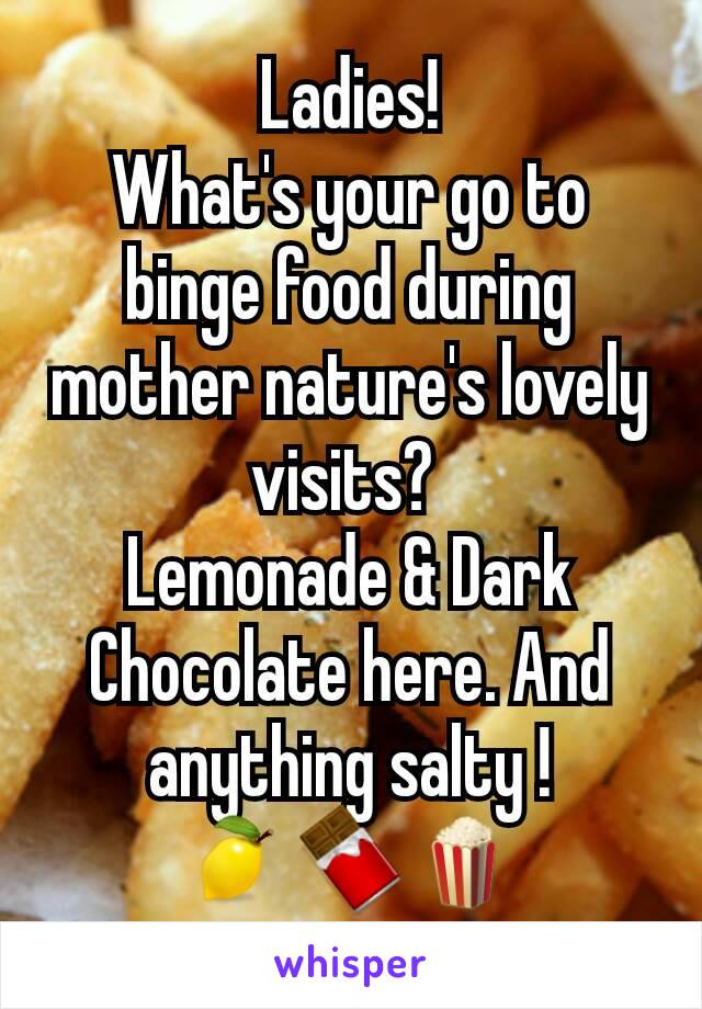 Ladies! What's your go to binge food during mother nature's lovely visits?  Lemonade & Dark Chocolate here. And anything salty ! 🍋🍫🍿