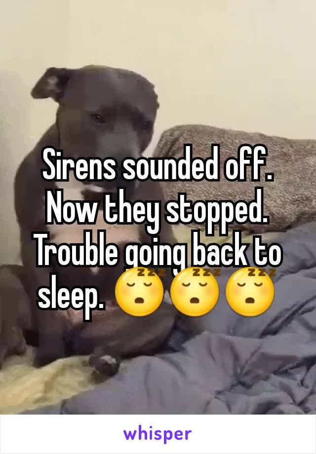 Sirens sounded off. Now they stopped. Trouble going back to sleep. 😴😴😴