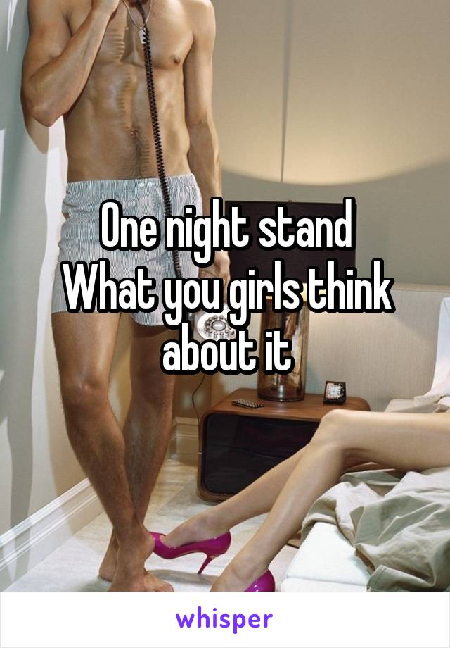 One night stand What you girls think about it