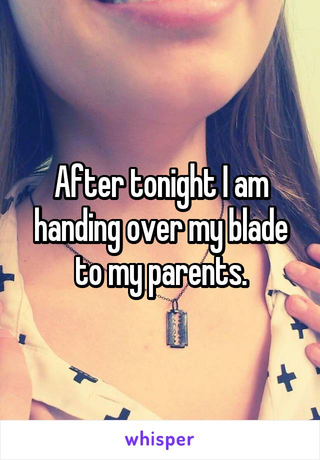 After tonight I am handing over my blade to my parents.
