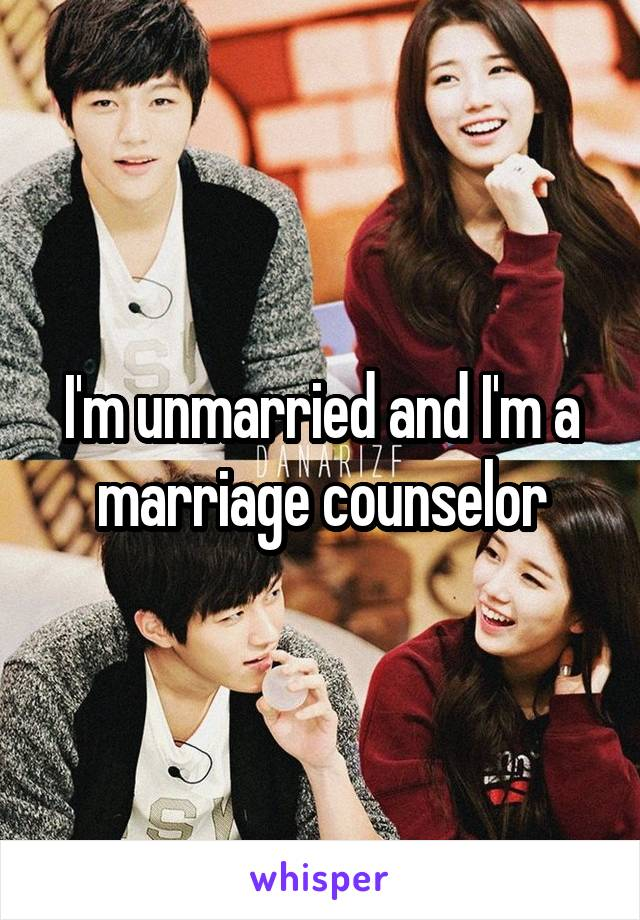 I'm unmarried and I'm a marriage counselor