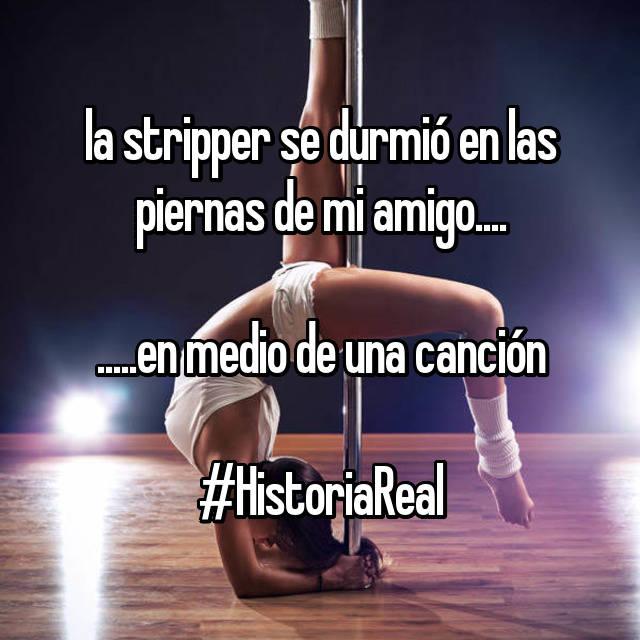 la stripper se durmió en las piernas de mi amigo....  .....en medio de una canción  #HistoriaReal
