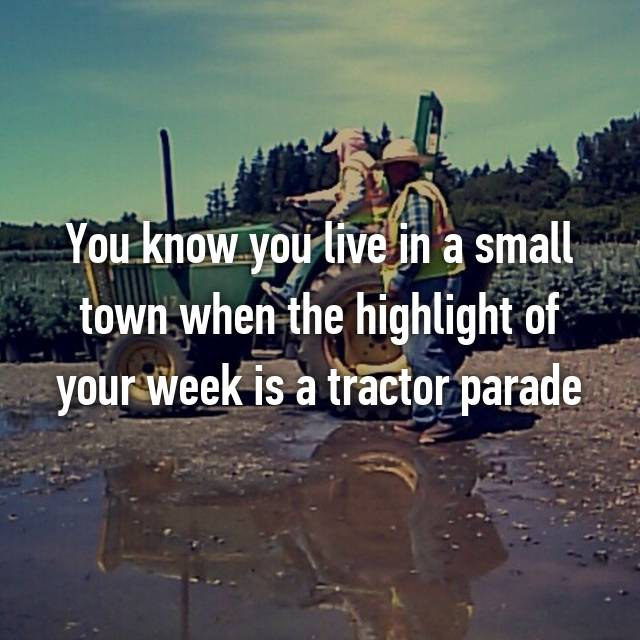 You know you live in a small town when the highlight of your week is a tractor parade 😂