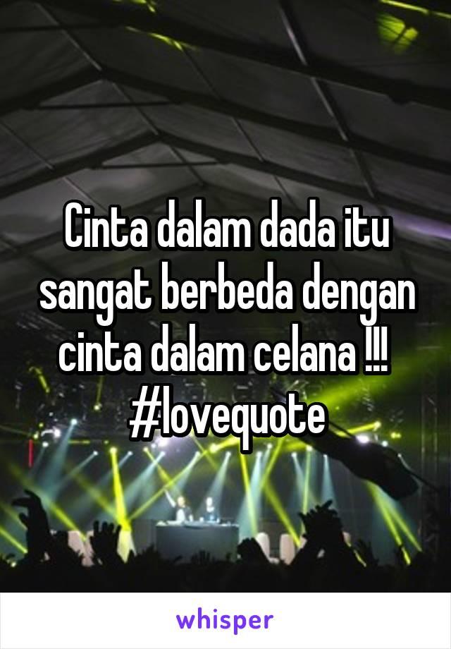 Cinta dalam dada itu sangat berbeda dengan cinta dalam celana !!!  #lovequote