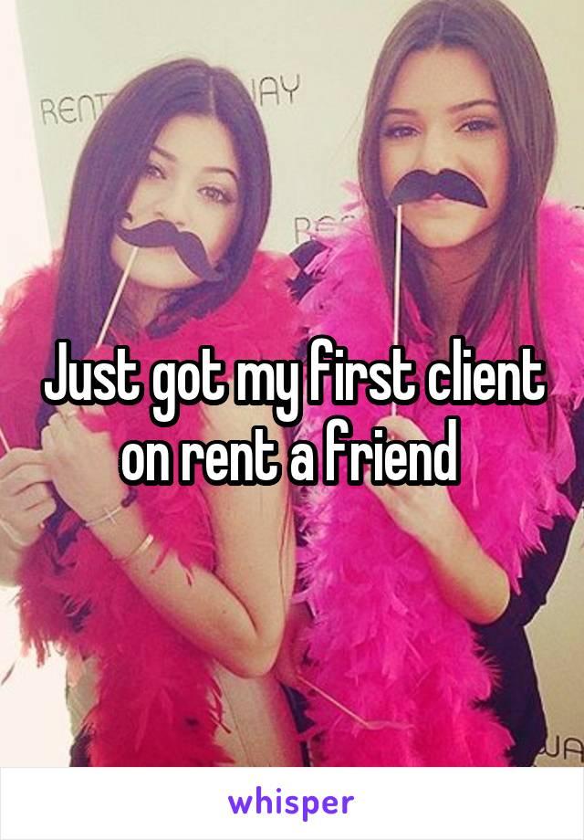 Just got my first client on rent a friend