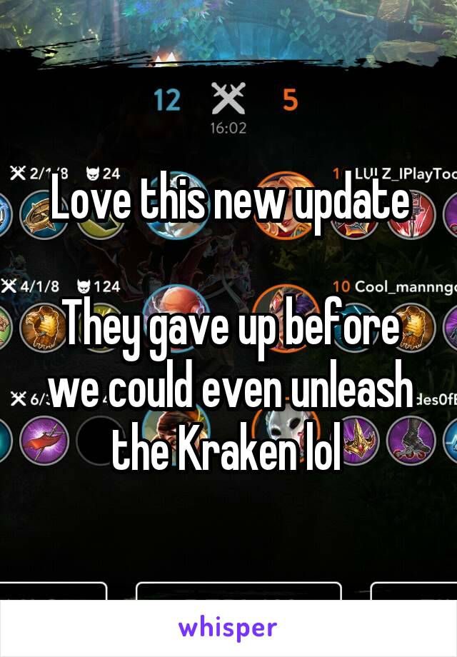 Love this new update  They gave up before we could even unleash the Kraken lol