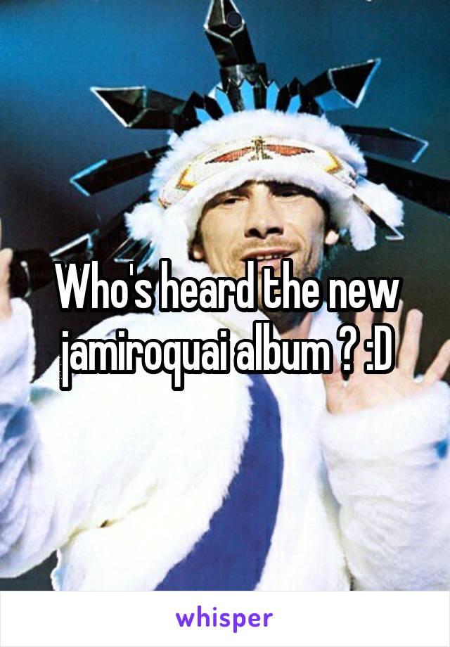 Who's heard the new jamiroquai album ? :D