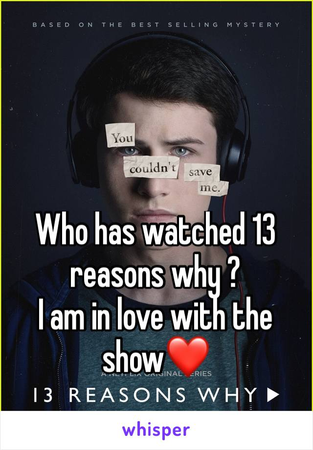Who has watched 13 reasons why ? I am in love with the show❤️