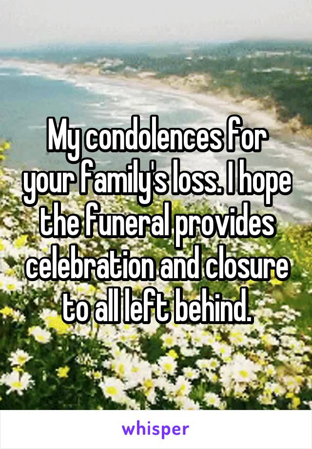 My condolences for your family's loss. I hope the funeral provides celebration and closure to all left behind.