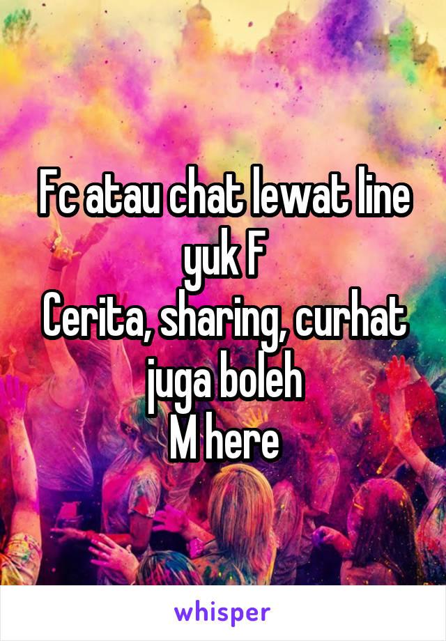 Fc atau chat lewat line yuk F Cerita, sharing, curhat juga boleh M here