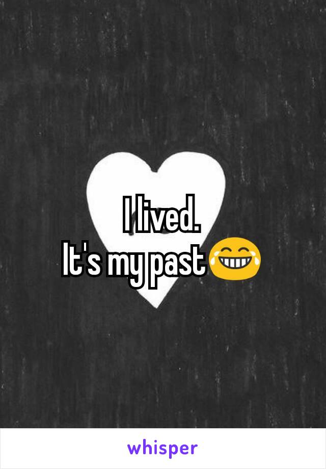 I lived. It's my past😂