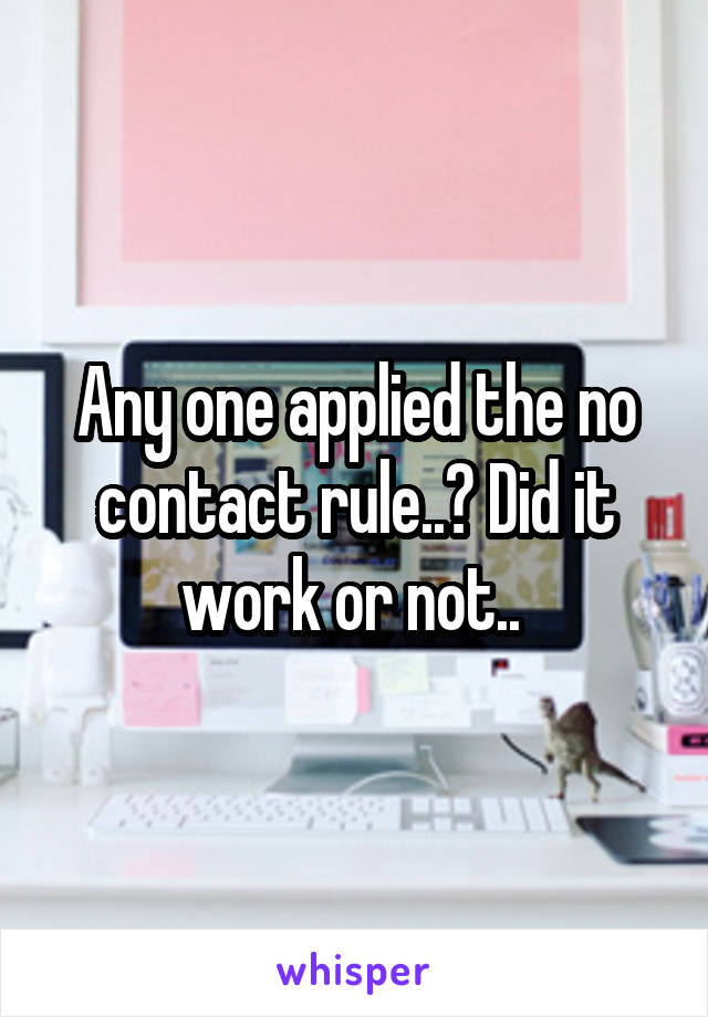 Any one applied the no contact rule..? Did it work or not..