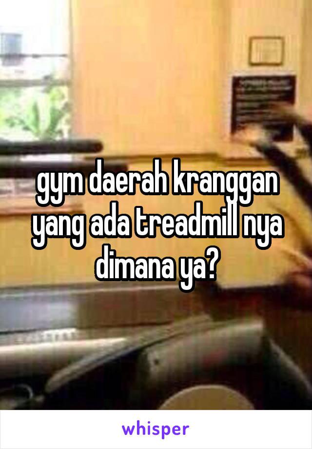gym daerah kranggan yang ada treadmill nya dimana ya?
