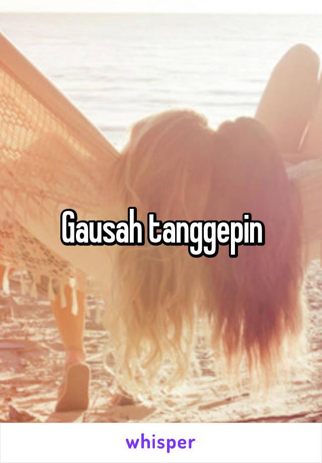 Gausah tanggepin