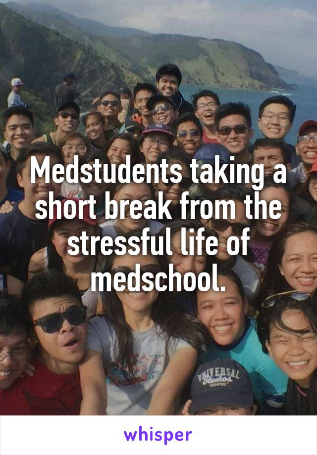Medstudents taking a short break from the stressful life of medschool.
