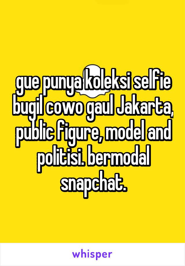gue punya koleksi selfie bugil cowo gaul Jakarta, public figure, model and politisi. bermodal snapchat.