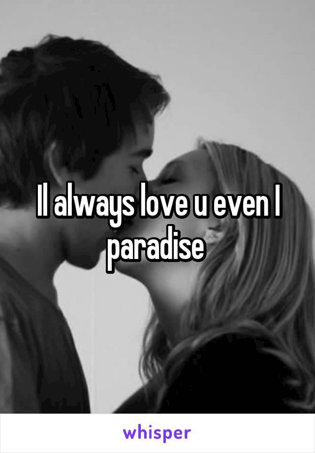 Il always love u even I paradise