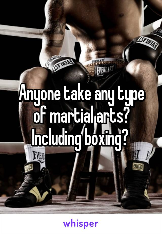 Anyone take any type of martial arts? Including boxing?